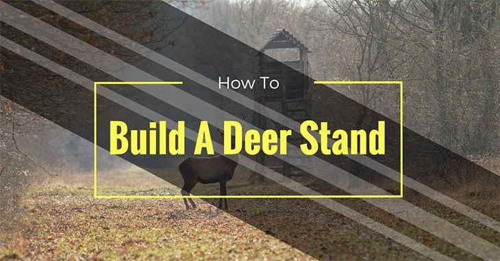 How To Build A Deer stand Even As A New Hunter